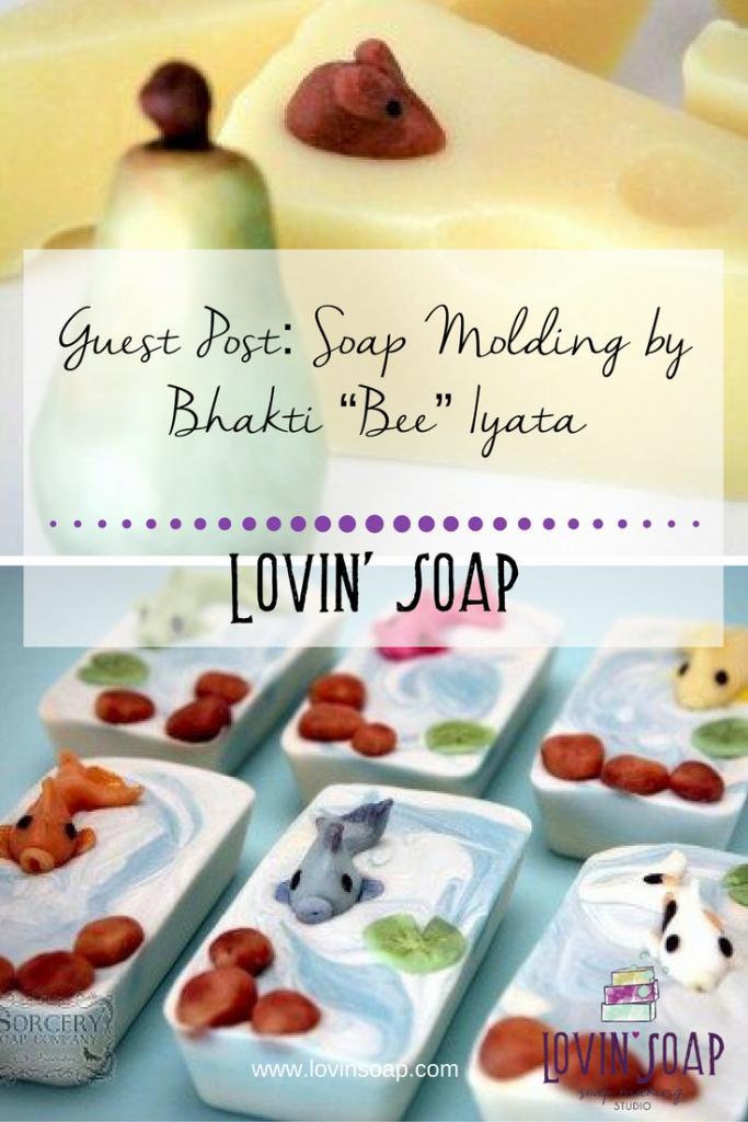 "Guest Post- Soap Molding by Bhakti ""Bee"" Iyata"