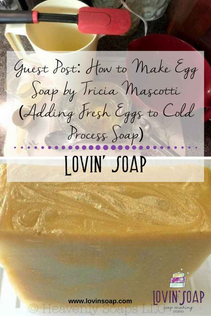 Guest Post- How to Make Egg Soap by Tricia Mascotti (Adding Fresh Eggs to Cold Process Soap)