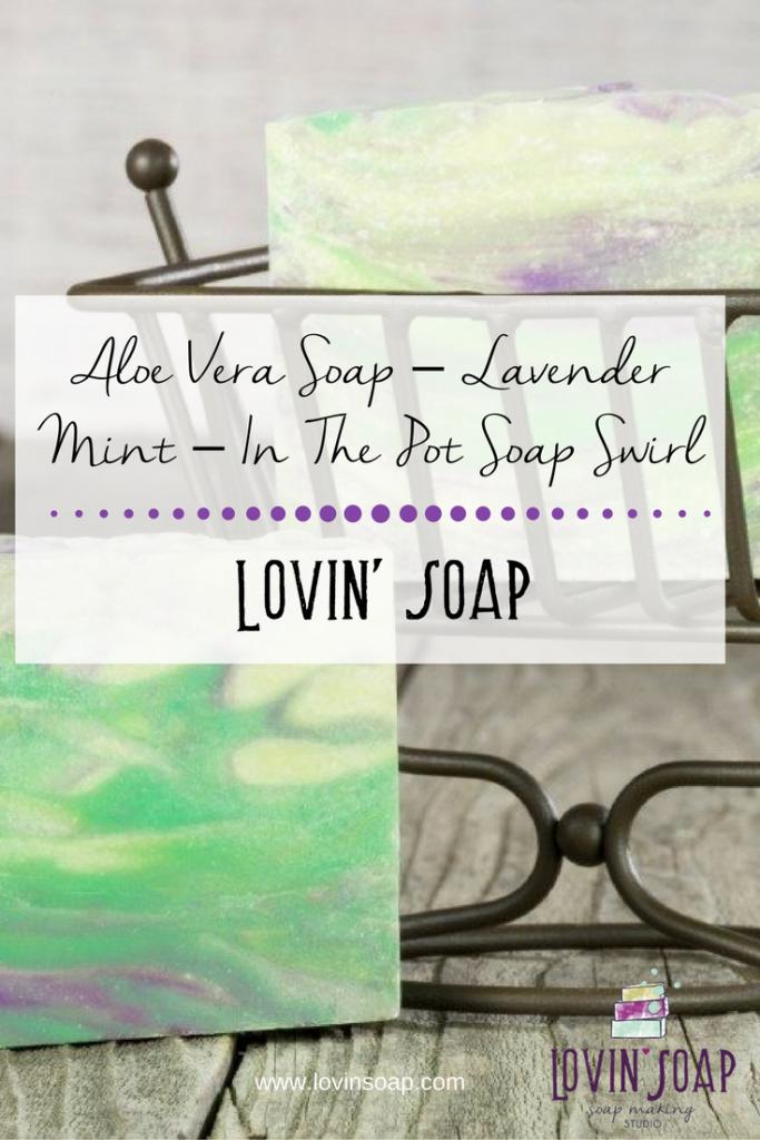 Aloe Vera Soap – Lavender Mint – In The Pot Soap Swirl