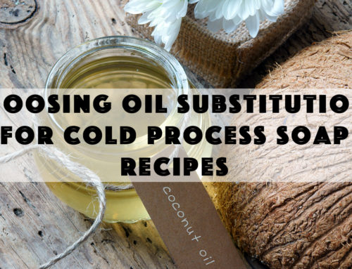 Choosing Oil Substitutions for Cold Process Soap Recipes